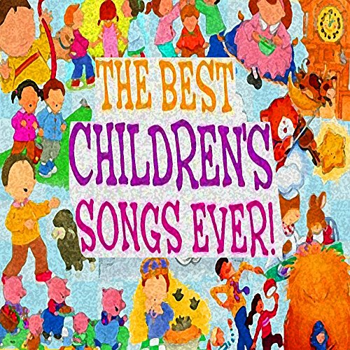 The Best Children's Songs Ever: I Saw a Dragon / Farmer in the Dell / The Man on the Flying Trapeze