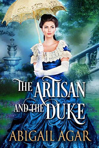 The Artisan and the Duke: A Historical Regency Romance Book by [Abigail Agar]