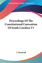 Proceedings Of The Constitutional Convention Of South Carolina V1