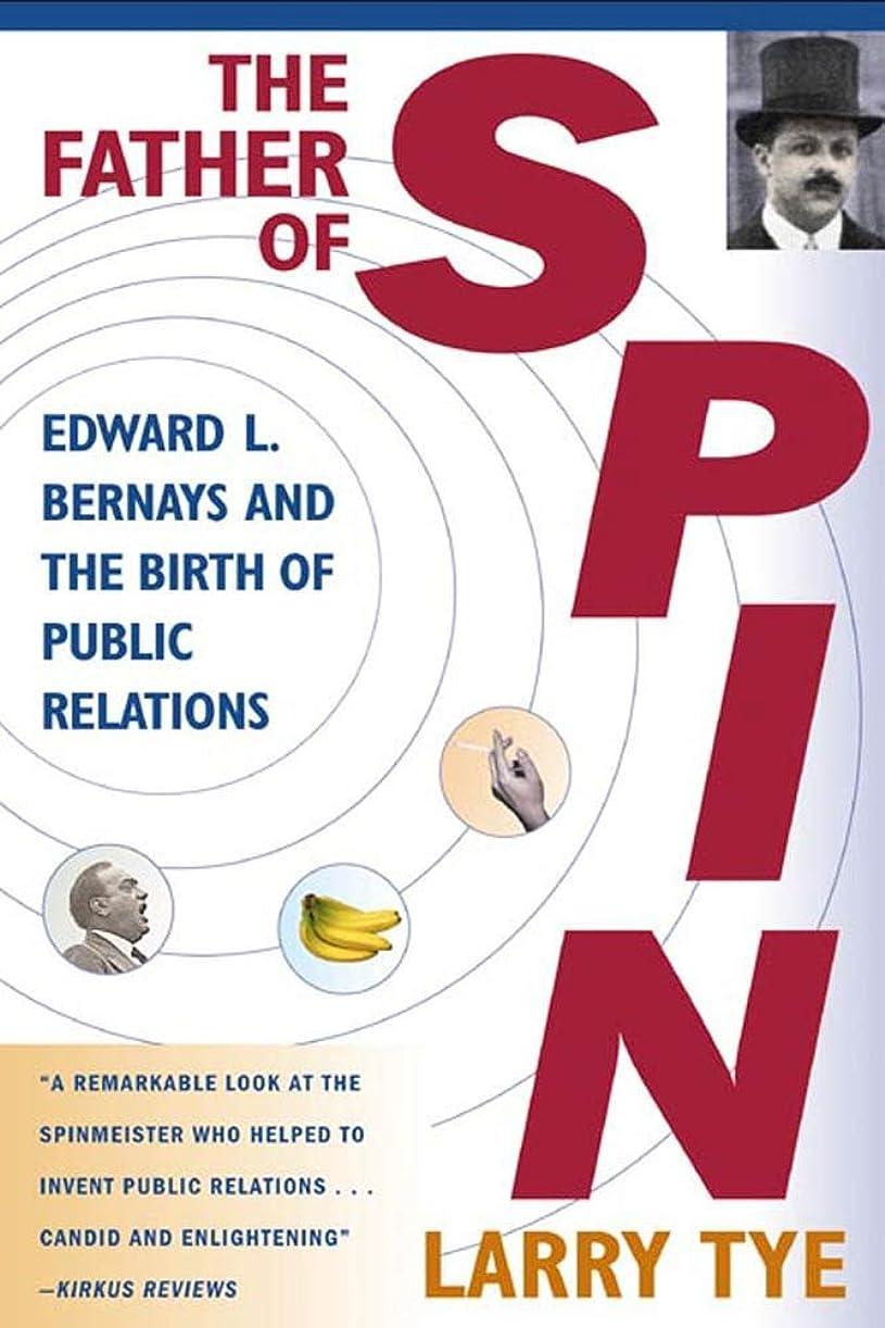 花火漂流浮くThe Father of Spin: Edward L. Bernays and the Birth of Public Relations (English Edition)