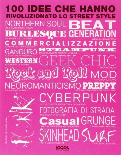 100 idee che hanno rivoluzionato lo street style. Ediz. illustrata