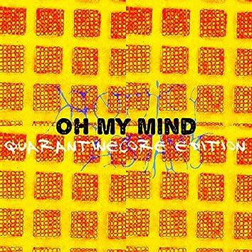 Oh My Mind (Quarantinecore Edition)