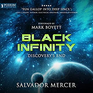 Black Infinity     Discovery Series, Book 3              By:                                                                                                                                 Salvador Mercer                               Narrated by:                                                                                                                                 Mark Boyett                      Length: 9 hrs and 44 mins     102 ratings     Overall 4.6