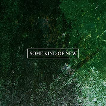 Some Kind Of New