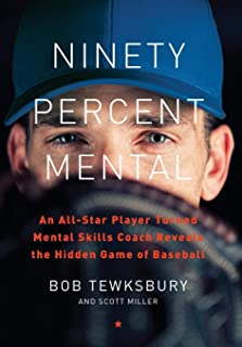 Ninety Percent Mental: An All-Star Player Turned Mental Skills Coach Reveals the Hidden Game of Baseball