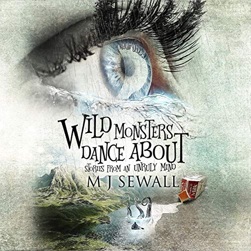 Wild Monsters Dance About: Stories from an Unruly Mind audiobook cover art