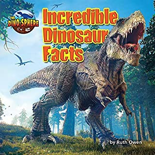 Incredible Dinosaur Facts (The Dino-Sphere)