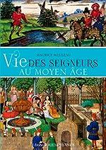 Vie des seigneurs au temps de la féodalité de Maurice Meuleau