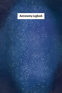 Astronomy Logbook: Night Sky Observation Report , Recording Celestial Objects Journal to Write in Log Book Size 6 x 9 inch