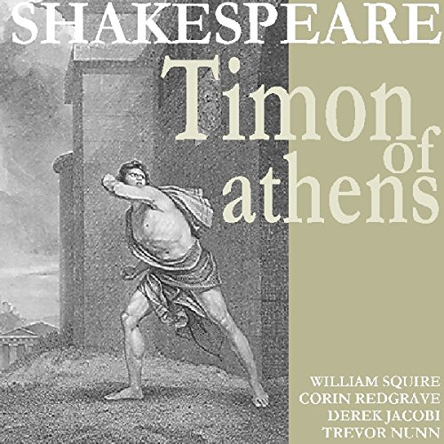 Timon of Athens                   By:                                                                                                                                 William Shakespeare                               Narrated by:                                                                                                                                 William Squire,                                                                                        Colin Redgrave,                                                                                        Derek Jacobi,                   and others                 Length: 2 hrs and 3 mins     2 ratings     Overall 3.5