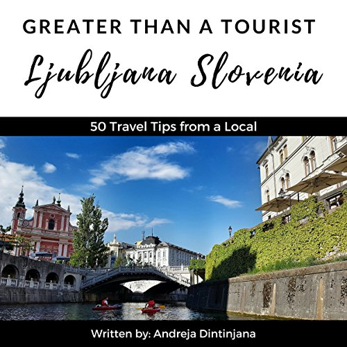 Greater Than a Tourist: Ljubljana, Slovenia Audiobook By Greater Than a Tourist,                                                                                        Andreja Dintinjana cover art