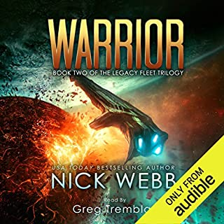 Warrior     Legacy Fleet, Book 2              By:                                                                                                                                 Nick Webb                               Narrated by:                                                                                                                                 Greg Tremblay                      Length: 9 hrs and 26 mins     30 ratings     Overall 4.6