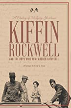 A Destiny of Undying Greatness: Kiffin Rockwell and the Boys Who Remembered Lafayette