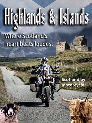 Highlands & Islands - Where Scotland's heart beats loudest / Scotland by motorcycle