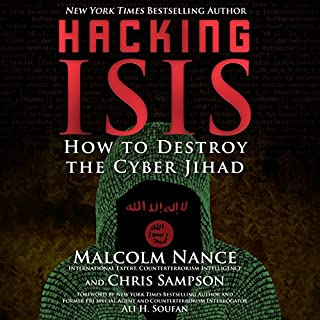 Hacking ISIS     How to Destroy the Cyber Jihad              Written by:                                                                                                                                 Malcolm Nance,                                                                                        Christopher Sampson                               Narrated by:                                                                                                                                 Neil Shah                      Length: 7 hrs and 47 mins     Not rated yet     Overall 0.0