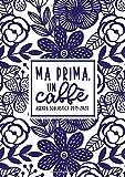 Ma prima, un caffè: Agenda scolastica 2019-2020: 1 settembre 2019 - 31 agosto 2020: Agenda settimanale dello studente, docente, prefessore, e insegnante: Arte popolare blu navy su bianco 0703