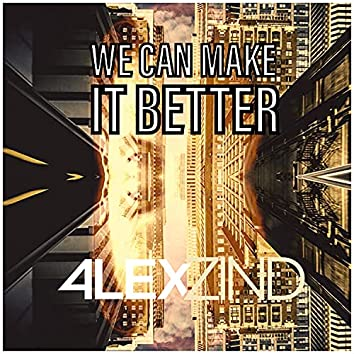 We Can Make It Better