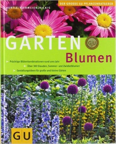 Gartenblumen (Die großen GU Pflanzen-Ratgeber) von Bernd Hertle ,,Peter Kiermeier ,,Marion Nickig ( 11. Februar 2003 )