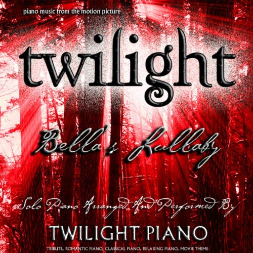 Bella's Lullaby - Twilight (Piano Music From The Motion Picture) [Tribute, Romantic Piano, Classical Piano, Movie Theme]