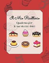 Il mio ricettario per dolci: Quaderno personalizzato da compilare con le tue 100 ricette di dolci preferite! (Quaderni di ...