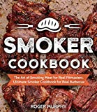 Smoker Cookbook: The Art of Smoking Meat for Real Pitmasters, Ultimate Smoker Cookbook for Real...