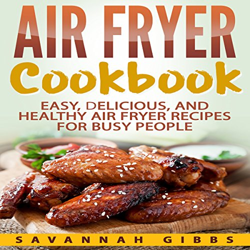 Air Fryer Cookbook: Easy, Delicious, and Healthy Air Fryer Recipes for Busy People audiobook cover art