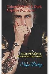 Tainted Heart: A Dark Captive Romance: A Second-Chance Possessive Love Novel Paperback