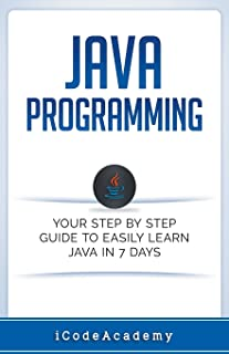 Java: Programming: Your Step by Step Guide to Easily Learn Java in 7 Days