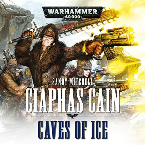 Caves of Ice: Ciaphas Cain: Warhammer 40,000, Book 2