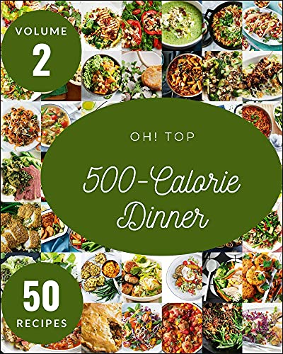 Oh! Top 50 500-Calorie Dinner Recipes Volume 2: Happiness is When You Have a 500-Calorie Dinner Cookbook! (English Edition)