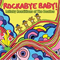 Rockabye Baby! Lullaby Renditions of The Beatles by Rockabye Baby! (2007-03-13)