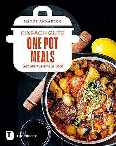 Einfach gute One Pot Meals: Genuss aus einem Topf