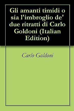 Gli amanti timidi o sia limbroglio de due ritratti di Carlo Goldoni