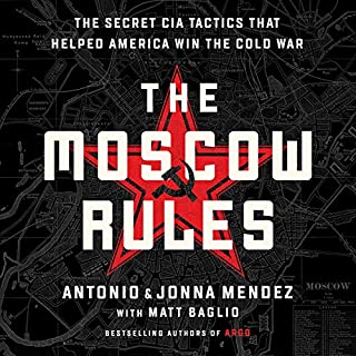 The Moscow Rules     The Secret CIA Tactics That Helped America Win the Cold War              By:                                                                                                                                 Antonio J. Mendez,                                                                                        Jonna Mendez                               Narrated by:                                                                                                                                 Wilson Bethel                      Length: 7 hrs and 2 mins     Not rated yet     Overall 0.0