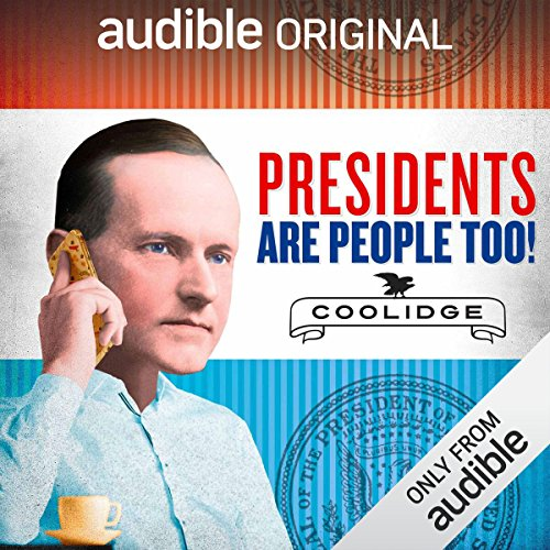 Ep. 15: Calvin Coolidge (Presidents Are People Too)                   By:                                                                                                                                 Alexis Coe,                                                                                        Elliott Kalan                           Length: 26 mins     2 ratings     Overall 4.5