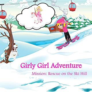 Girly Girl Adventure: Mission: Rescue on the Ski Hill