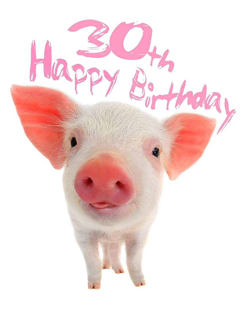 Happy 30th Birthday: Super Sweet Piggy Themed Happy Birthday Book to Use as a Journal or Notebook.  Better Than a Birthday Card!