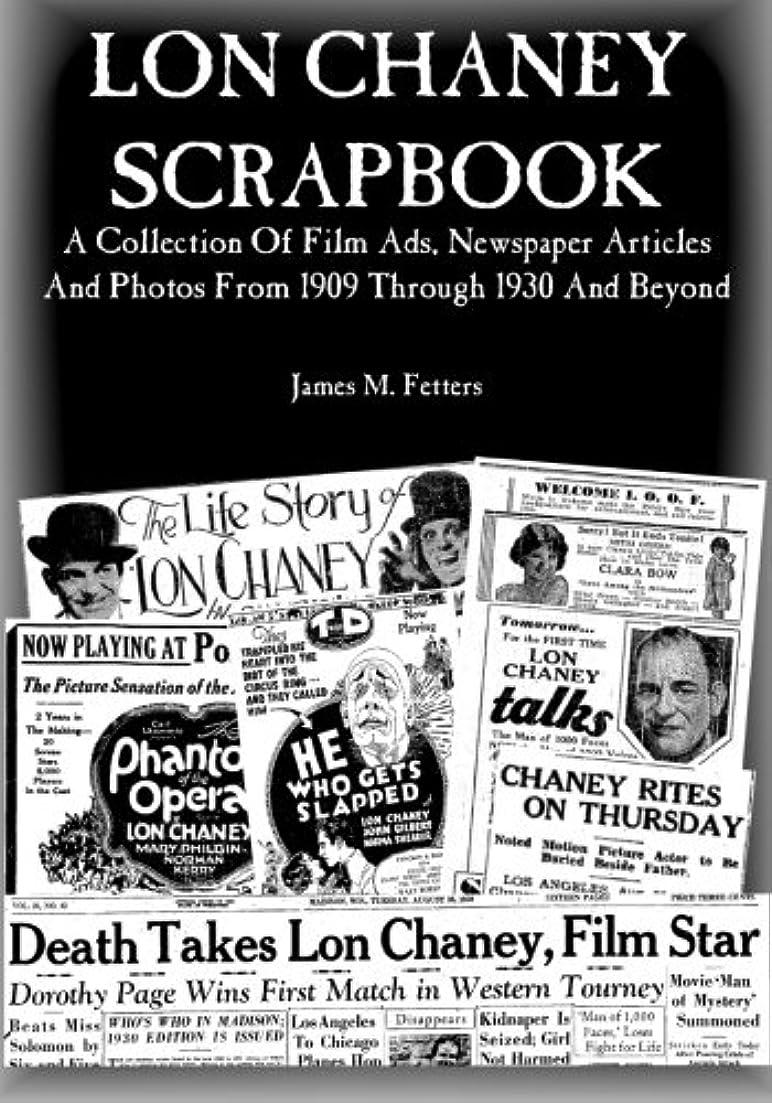 間接的蚊読むLon Chaney Scrapbook: A Collection of Film Ads, Newspaper Articles and Photos From 1909 through 1930 and Beyond