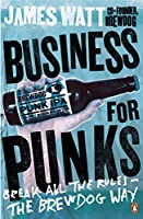 Business for Punks: Break All the Rules – the BrewDog Way