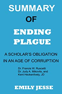 Summary of ending plague:: A scholar's obligation in an age of corruption by Dr. Francis w. Ruscetti, Dr. Judy A. Mikovits...