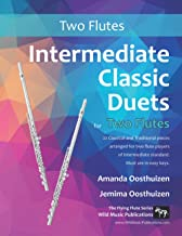 Intermediate Classic Duets for Two Flutes: 22 classical and traditional melodies for two equal flutes of intermediate stan...