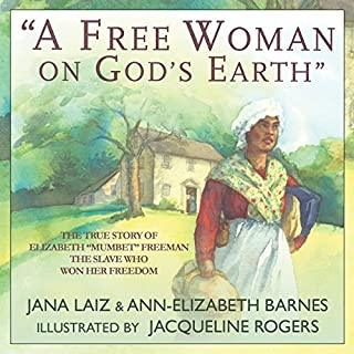 """A Free Woman on God's Earth"": The True Story of Elizabeth ""Mumbet"" Freeman, the Slave Who Won Her Freedom audiobook cover art"