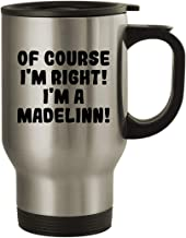 Of Course I'm Right! I'm A Madelinn! - 14oz Stainless Steel Travel Mug, Silver