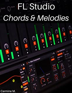 FL Studio: Composing Chords and Melodies: Easily Create Amazing Chords, Melodies and Become a Better Producer (English Edition)