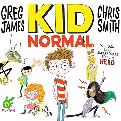 Kid Normal                   By:                                                                                                                                 Greg James,                                                                                        Chris Smith                               Narrated by:                                                                                                                                 Greg James,                                                                                        Chris Smith                      Length: 6 hrs and 21 mins     2 ratings     Overall 5.0