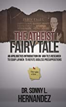 The Atheist Fairy Tale: An apologetics introduction on Van Til's research to equip laymen to refute godless presuppositions