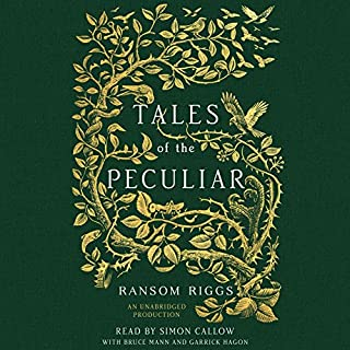 Tales of the Peculiar                   By:                                                                                                                                 Ransom Riggs                               Narrated by:                                                                                                                                 Simon Callow,                                                                                        Bruce Mann,                                                                                        Garrick Hagon                      Length: 4 hrs and 26 mins     591 ratings     Overall 4.6