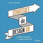 Stratégies de design UX - Accélérer l'innovation et réduire l'incertitude d'Antoine Visonneau