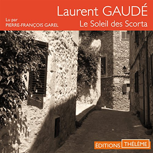 Le soleil des Scorta                   By:                                                                                                                                 Laurent Gaudé                               Narrated by:                                                                                                                                 Pierre-François Garel                      Length: 5 hrs and 51 mins     3 ratings     Overall 4.3