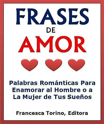 Frases De Amor Palabras Románticas Para Enamorar Al Hombre
